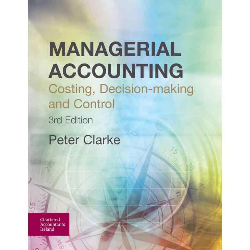 Managerial Accounting: Costing, Decision-making and Control (3rd